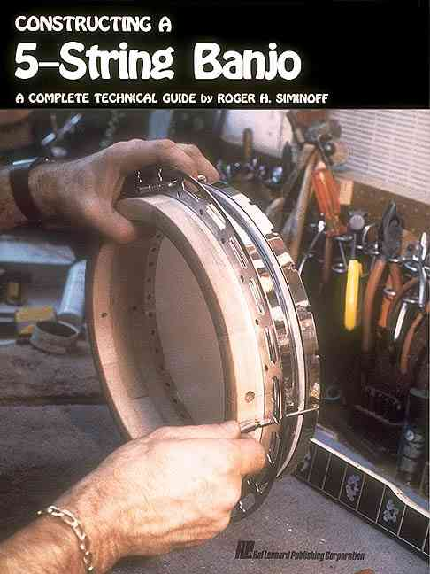 Constructing a 5-String Banjo By Siminoff, Roger H.