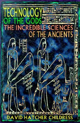 Technology of the Gods By Childress, David Hatcher