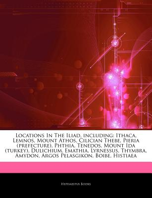 Hephaestus Books Locations in the Iliad, Including: Ithaca, Lemnos, Mount Athos, Cilician Thebe, Pieria (Prefecture), Phthia, Tenedos, Mount Ida at Sears.com